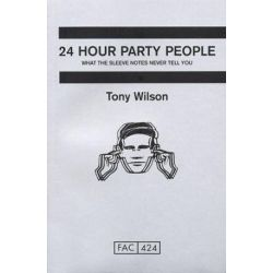 24 Hour Party People by Anthony Wilson | 9780752220253 | Booktopia Biografie, wspomnienia