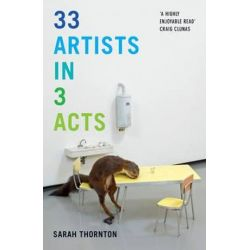 33 Artists in 3 Acts by Sarah Thornton | 9781847089076 | Booktopia