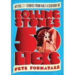 50 Licks, Myths and Stories from Half a Century of the Rolling Stones by Peter Fornatale | 9781608199211 | Booktopia