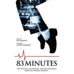 83 Minutes, The Doctor, The Damage, and the Shocking Death of Michael Jackson by Matt Richards | 9781760400262 | Booktopia