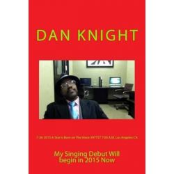 7-26-2015 a Star Is Born on the Voice 397757 7, 00 A.M. Los Angeles CA: My Singing Debut Will Begin in 2015 Now by Sing Dan Edward Knight   9781512102710   Booktopia Biografie, wspomnienia