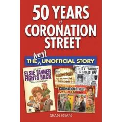 50 Years of Coronation Street, The (Very) Unofficial Story by Sean Egan | 9780954575038 | Booktopia Pozostałe