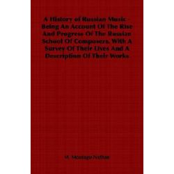 A History of Russian Music - Being an Account of the Rise and Progress of the Russian School of Composers, with a Survey of Their Lives and a Descri by M. Montagu-Nathan | 9781846643408 |