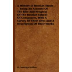 A History of Russian Music - Being an Account of the Rise and Progress of the Russian School of Composers, with a Survey of Their Lives and a Descri by M. Montagu-Nathan | 9781443738910 |