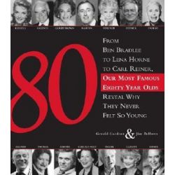 80, From Ben Bradlee to Lena Horne to Carl Reiner, Our Most Famous Eighty Year Olds Reveal Why They Never Felt So Young by Gerald Gardner | 9781402208409 | Booktopia