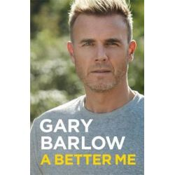 A Better Me, The Official Autobiography by Gary Barlow | 9781911600978 | Booktopia