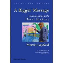 A Bigger Message, Conversations with David Hockney (Updated and Expanded) by Martin Gayford | 9780500292259 | Booktopia Pozostałe