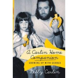 A Carlin Home Companion, Growing Up with George by Kelly Carlin | 9781250105769 | Booktopia Pozostałe