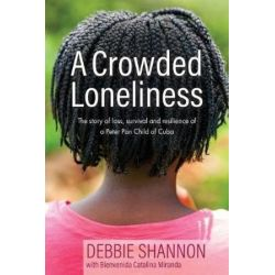 A Crowded Loneliness, The Story of Loss, Survival, and Resilience of a Peter Pan Child of Cuba by Debbie Shannon | 9781948981088 | Booktopia Biografie, wspomnienia