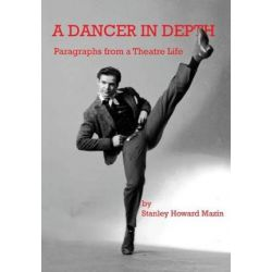 A Dancer in Depth, Paragraphs from a Theatre Life by Stanley Howard Mazin | 9781642711660 | Booktopia Biografie, wspomnienia