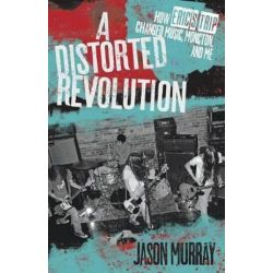 A Distorted Revolution, How Eric's Trip Changed Music, Moncton and Me by Jason Murray   9781771084932   Booktopia Pozostałe