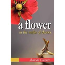 A Flower in the Midst of Thorns, Autobiographical Essays by Jhamak Ghimire by Jhamak Ghimire | 9781477107799 | Booktopia Biografie, wspomnienia