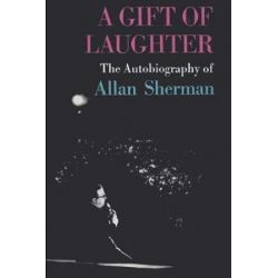 A Gift of Laughter, The Autobiography of Allan Sherman by Allan Sherman | 9781541366114 | Booktopia