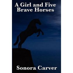 A Girl and Five Brave Horses by Sonora Carver   9781617201660   Booktopia