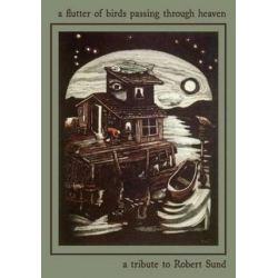 A Flutter of Birds Passing Through Heaven, A Tribute to Robert Sund by Allen Frost | 9781944786809 | Booktopia