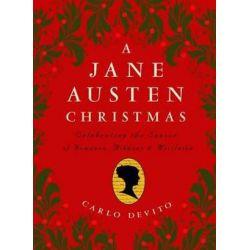 A Jane Austen Christmas, Celebrating the Season of Romance, Ribbons and Mistletoe by Carlo Devito | 9781604335910 | Booktopia Biografie, wspomnienia