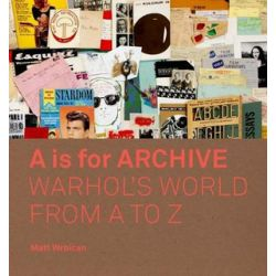 A is for Archive, Warhol's World from A to Z by Matt Wrbican | 9780300233445 | Booktopia Biografie, wspomnienia