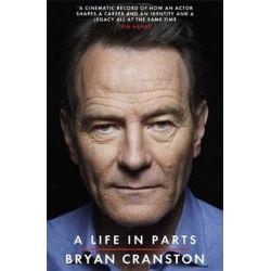 A Life in Parts by Bryan Cranston | 9781409156598 | Booktopia Biografie, wspomnienia