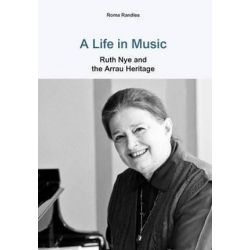 A Life in Music, Ruth Nye and the Arrau Heritage by Roma Randles   9781781485538   Booktopia Pozostałe