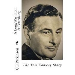 A Long Way from St Petersburg, The Tom Conway Story by C E Parkinson | 9781516868445 | Booktopia