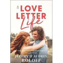 A Love Letter Life, Pursue Creatively, Date Intentionally, Love Faithfully by Audrey Roloff | 9780310353621 | Booktopia