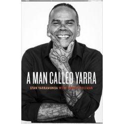 A Man Called Yarra by Stan Yarramunua | 9781863959650 | Booktopia Biografie, wspomnienia