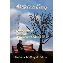 A Mother's Diary, A Family's Journey from Add to Chemical Addiction by Barbara Mulloy-Robbins | 9781425750916 | Booktopia Biografie, wspomnienia