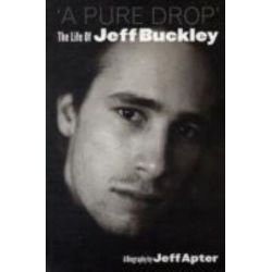 A Pure Drop, The Life Of Jeff Buckley by Jeff Apter | 9780711930537 | Booktopia