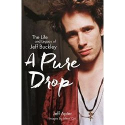 A Pure Drop, The Life and Legacy of Jeff Buckley by Jeff Apter | 9781760404031 | Booktopia