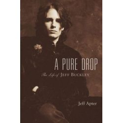 A Pure Drop, The Life of Jeff Buckley by Jeff Apter | 9780879309541 | Booktopia