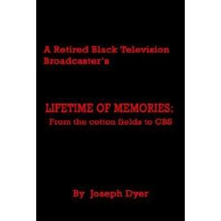 A Retired Black Television Broadcaster's Lifetime of Memories, From the Cotton Fields to CBS by Joseph Dyer | 9780759682450 | Booktopia