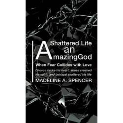 A Shattered Life an Amazing God by Madeline A Spencer | 9781498419048 | Booktopia