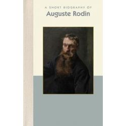 A Short Biography of Auguste Rodin, Short Biography by April Dammann | 9781944038342 | Booktopia