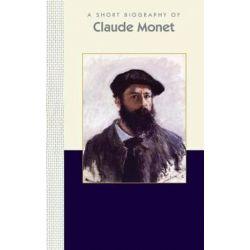 A Short Biography of Claude Monet, A Short Biography by Susan Deland | 9781944038212 | Booktopia