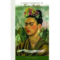 A Short Biography of Frida Kahlo, A Short Biography by Susan Deland | 9781944038151 | Booktopia Biografie, wspomnienia