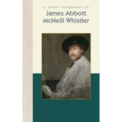 A Short Biography of James Abbott McNeill Whistler, A Short Biography by Henri-Pierre Corbacho | 9781944038434 | Booktopia Pozostałe