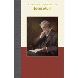 A Short Biography of John Muir, A Short Biography by Dr Richard Smith | 9781944038540 | Booktopia