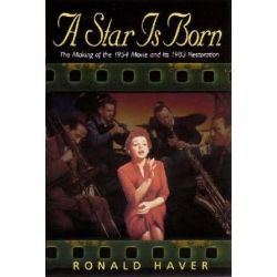 A Star is Born, The Making of the 1954 Movie and its 1983 Restoration by Ronald Haver | 9781557835635 | Booktopia Biografie, wspomnienia