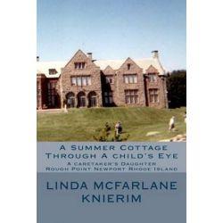 A Summer Cottage Through a Child's Eye, A Caretaker's Daughter Rough Point Newport, Rhode Island by Linda McFarlane Knierim | 9781530824571 | Booktopia Biografie, wspomnienia