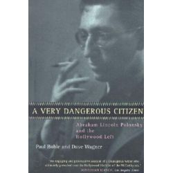 A Very Dangerous Citizen, Abraham Lincoln Polonsky and the Hollywood Left by Paul Buhle | 9780520236721 | Booktopia Pozostałe