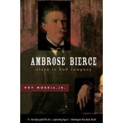 Ambrose Bierce, Alone in Bad Company by Roy Morris | 9780195126280 | Booktopia