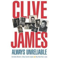 Always Unreliable, Unreliable Memoirs Books 1 - 3 by Clive James | 9780330418812 | Booktopia