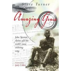 Amazing Grace, John Newton, Slavery and the World's Most Enduring Song by Steve Turner   9780745951782   Booktopia Pozostałe