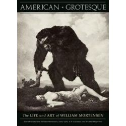 American Grotesque, The Life and Art of William Mortensen by William Mortensen | 9781936239979 | Booktopia Pozostałe