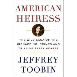 American Heiress, The Wild Saga of the Kidnapping, Crimes and Trial of Patty Hearst by Jeffrey Toobin | 9780385536714 | Booktopia Biografie, wspomnienia