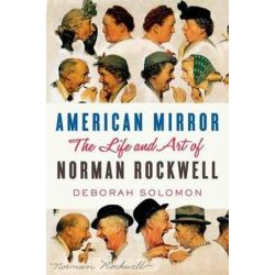 American Mirror, The Life and Art of Norman Rockwell by Deborah Solomon | 9780374113094 | Booktopia Biografie, wspomnienia