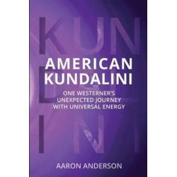 American Kundalini, One Westerner's Unexpected Journey with Universal Energy by Contributor Aaron Anderson | 9780998121208 | Booktopia Biografie, wspomnienia
