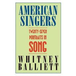 American Singers, 27 Portraits in Song by Whitney Balliett | 9781578068357 | Booktopia Pozostałe