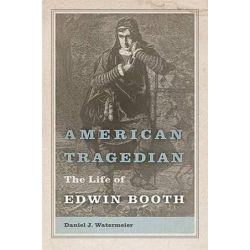 American Tragedian, The Life of Edwin Booth by Daniel J. Watermeier | 9780826220486 | Booktopia Biografie, wspomnienia