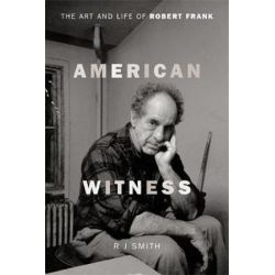 American Witness, The Art and Life of Robert Frank by RJ Smith | 9780306823367 | Booktopia Biografie, wspomnienia
